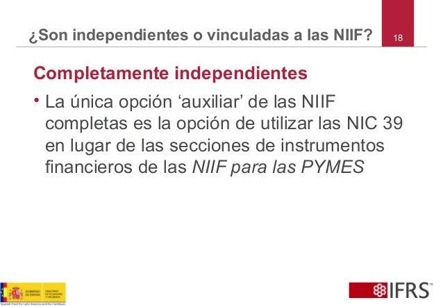 18¿Son independientes o vinculadas a las NIIF? Completamente independientes • La única opción 'auxiliar' de las NIIF compl...