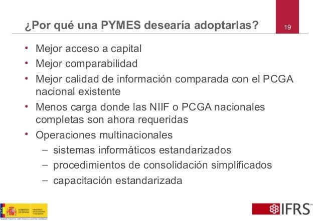 19¿Por qué una PYMES desearía adoptarlas? • Mejor acceso a capital • Mejor comparabilidad • Mejor calidad de información c...