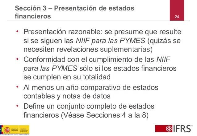 24 Sección 3 – Presentación de estados financieros • Presentación razonable: se presume que resulte si se siguen las NIIF ...