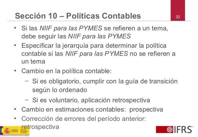 32Sección 10 – Políticas Contables • Si las NIIF para las PYMES se refieren a un tema, debe seguir las NIIF para las PYMES...