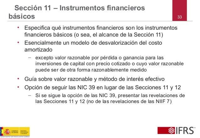 33 Sección 11 – Instrumentos financieros básicos • Especifica qué instrumentos financieros son los instrumentos financiero...