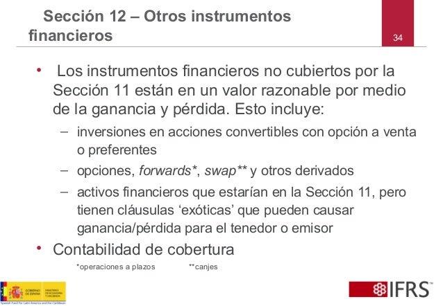 34 Sección 12 – Otros instrumentos financieros • Los instrumentos financieros no cubiertos por la Sección 11 están en un v...