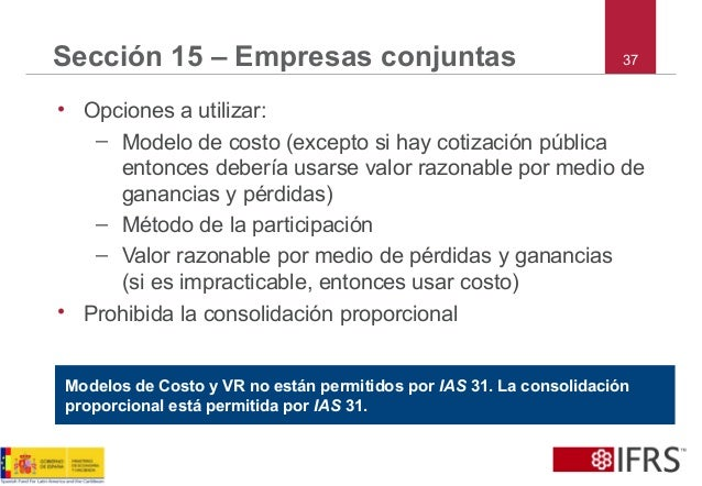 37Sección 15 – Empresas conjuntas • Opciones a utilizar: – Modelo de costo (excepto si hay cotización pública entonces deb...