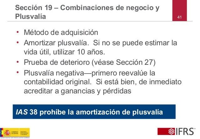 41 Sección 19 – Combinaciones de negocio y Plusvalía • Método de adquisición • Amortizar plusvalía. Si no se puede estimar...
