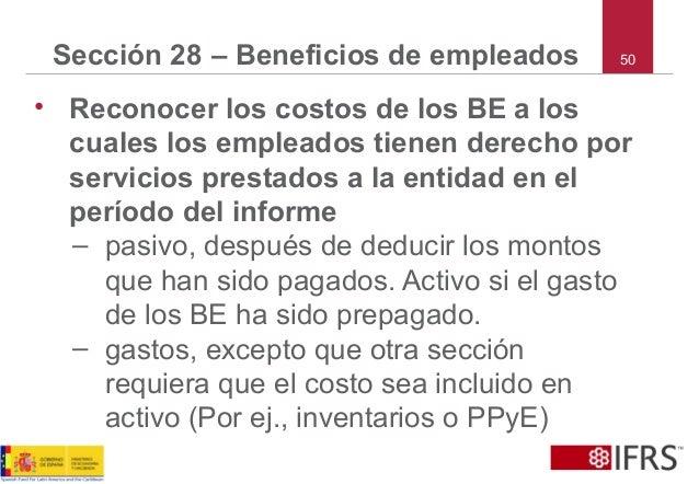 50Sección 28 – Beneficios de empleados • Reconocer los costos de los BE a los cuales los empleados tienen derecho por serv...