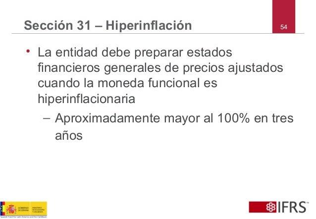 54Sección 31 – Hiperinflación • La entidad debe preparar estados financieros generales de precios ajustados cuando la mone...