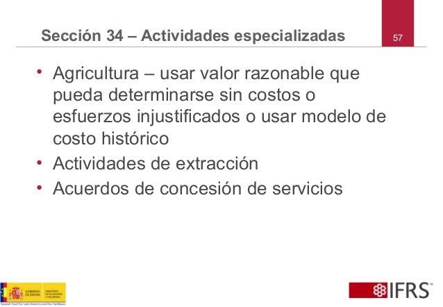 57Sección 34 – Actividades especializadas • Agricultura – usar valor razonable que pueda determinarse sin costos o esfuerz...
