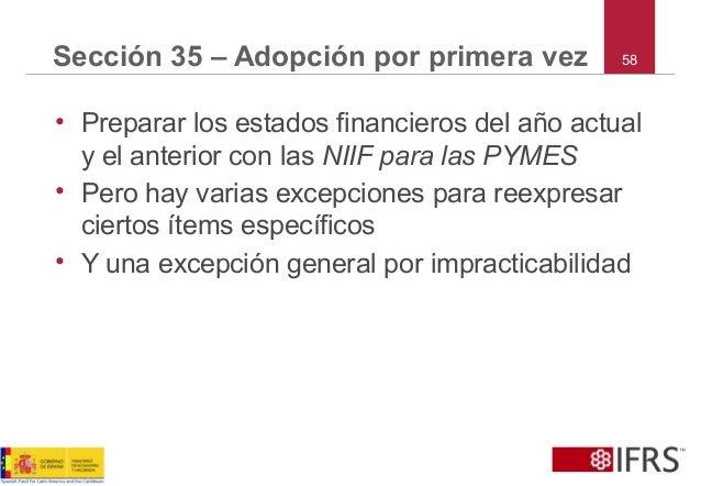 58Sección 35 – Adopción por primera vez • Preparar los estados financieros del año actual y el anterior con las NIIF para ...