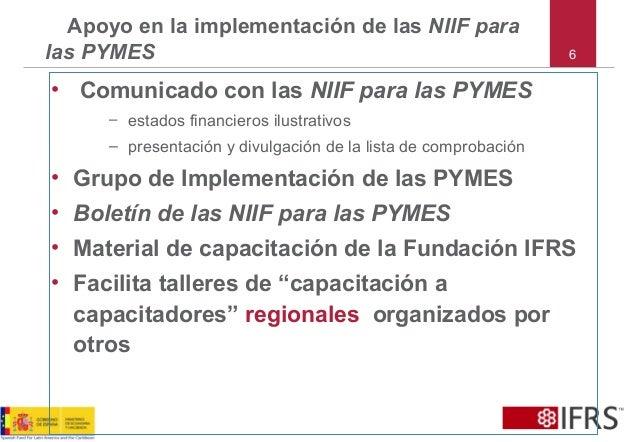 6 Apoyo en la implementación de las NIIF para las PYMES • Comunicado con las NIIF para las PYMES – estados financieros ilu...