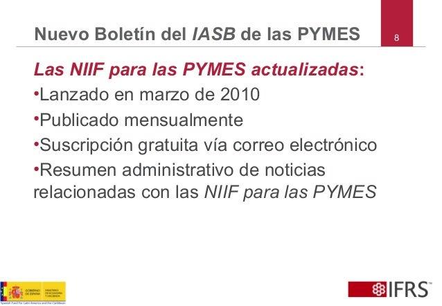 8Nuevo Boletín del IASB de las PYMES Las NIIF para las PYMES actualizadas: •Lanzado en marzo de 2010 •Publicado mensualmen...