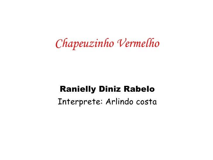 Chapeuzinho Vermelho Ranielly Diniz Rabelo Interprete: Arlindo costa