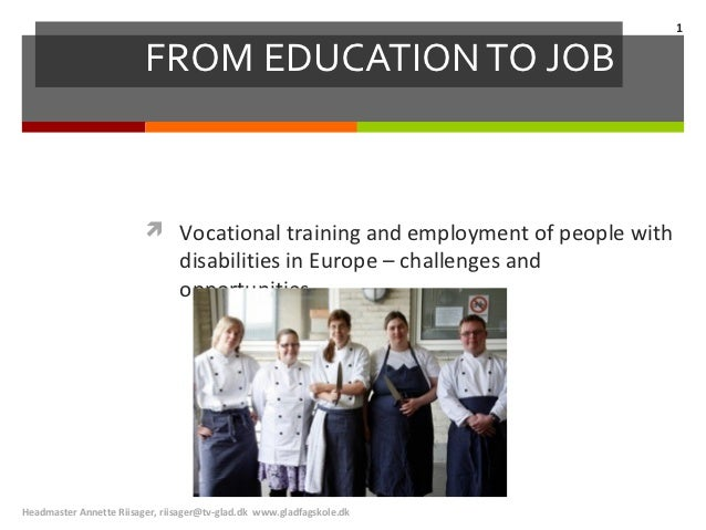 1                         FROM EDUCATION TO JOB                          Vocational training and employment of people wit...