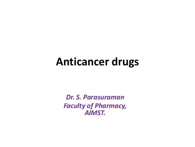 Anticancer drugs Dr. S. Parasuraman Faculty of Pharmacy, AIMST.