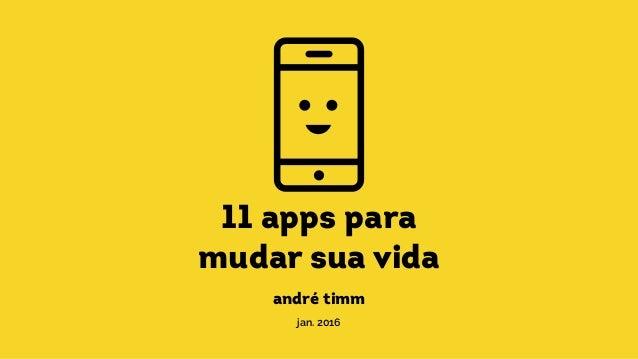 11 apps para mudar sua vida andré timm jan. 2016