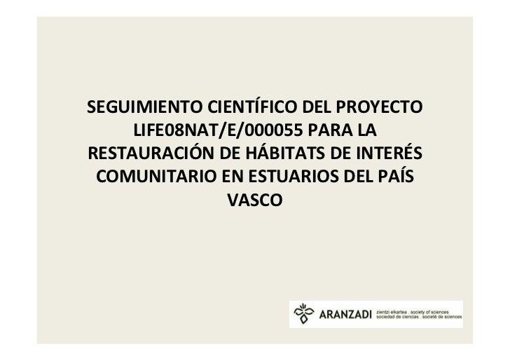 SEGUIMIENTO CIENTÍFICO DEL PROYECTO     LIFE08NAT/E/000055 PARA LARESTAURACIÓN DE HÁBITATS DE INTERÉS COMUNITARIO EN ESTUA...