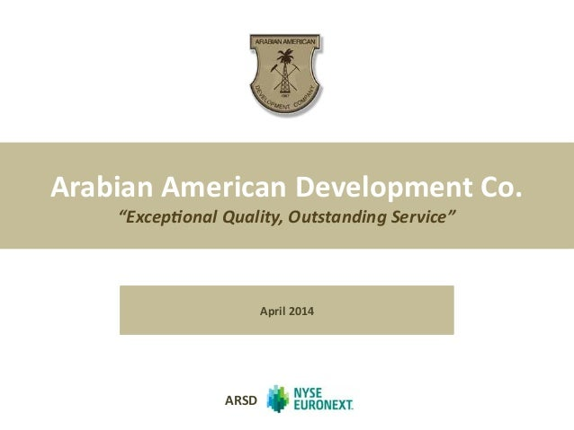 """Arabian  American  Development  Co.     """"Excep'onal  Quality,  Outstanding  Service""""      ARSD   A..."""