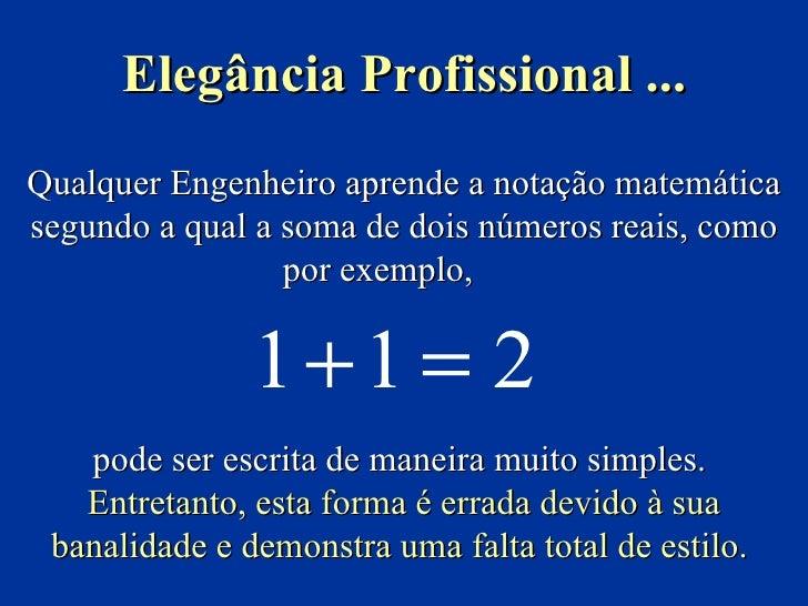 Qualquer Engenheiro aprende a notação matemática segundo a qual a soma de dois números reais, como por exemplo,   pode ser...