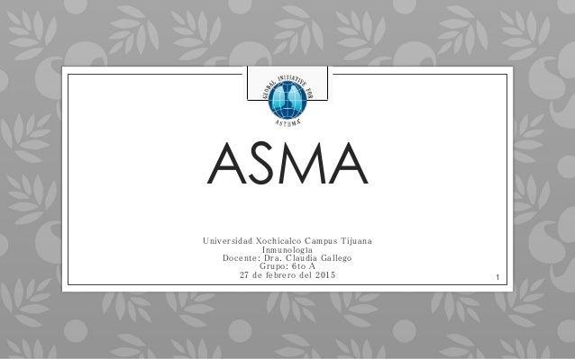 ASMA Universidad Xochicalco Campus Tijuana Inmunología Docente: Dra. Claudia Gallego Grupo: 6to A 27 de febrero del 2015 1