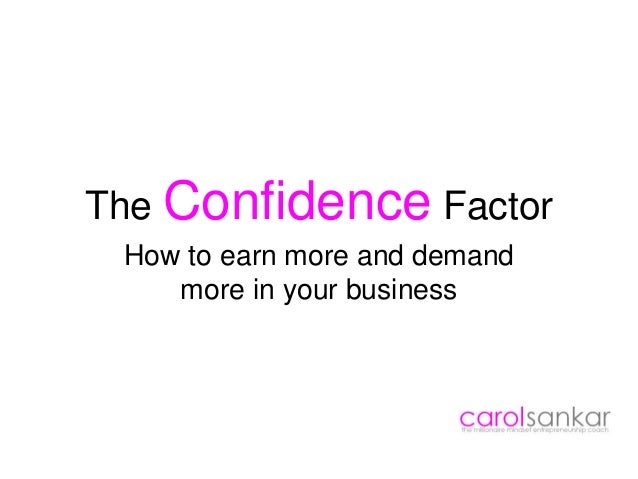The Confidence Factor How to earn more and demand more in your business