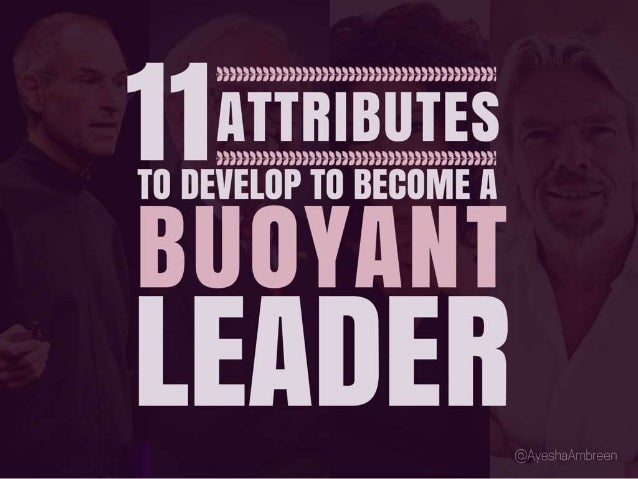 11 Attributes to develop to become a buoyant leader