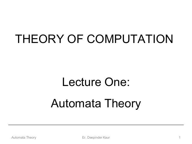 THEORY OF COMPUTATION Lecture One: Automata Theory 1Er. Deepinder KaurAutomata Theory