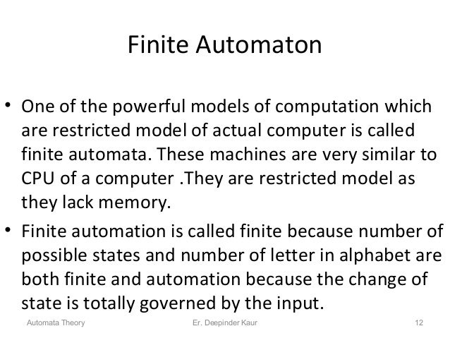 Finite Automaton • One of the powerful models of computation which are restricted model of actual computer is called finit...