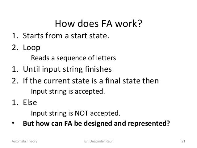 How does FA work? 1. Starts from a start state. 2. Loop Reads a sequence of letters 1. Until input string finishes 2. If t...