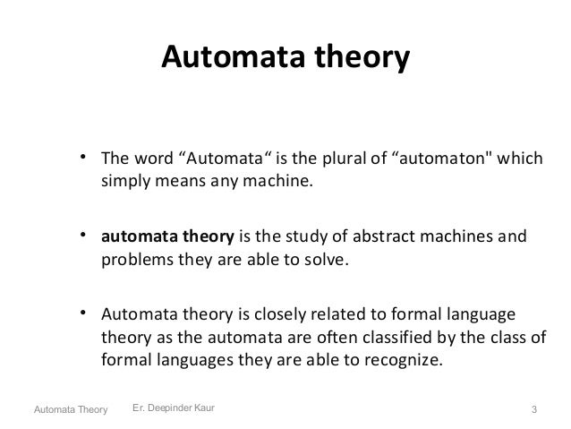 """Automata theory • The word """"Automata"""" is the plural of """"automaton"""" which simply means any machine. • automata theory is th..."""