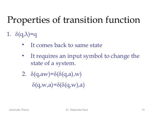 Automata Theory 31 Properties of transition function 1. (q,λ)=q • It comes back to same state • It requires an input symb...