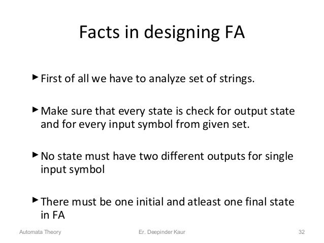 Facts in designing FA First of all we have to analyze set of strings. Make sure that every state is check for output sta...