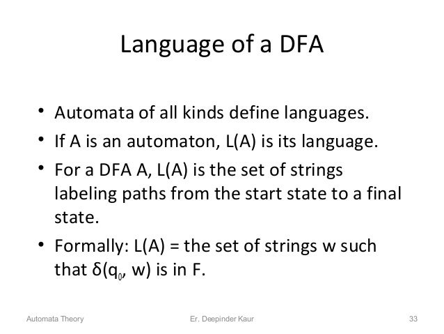 Language of a DFA • Automata of all kinds define languages. • If A is an automaton, L(A) is its language. • For a DFA A, L...