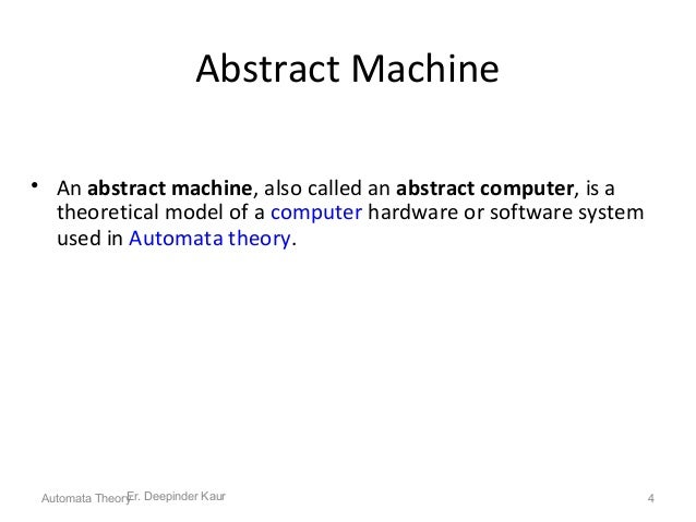 Abstract Machine • An abstract machine, also called an abstract computer, is a theoretical model of a computer hardware or...