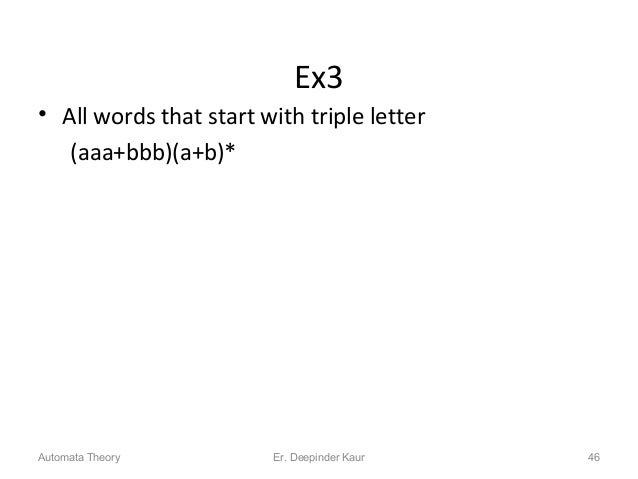 Ex3 • All words that start with triple letter (aaa+bbb)(a+b)* Automata Theory 46Er. Deepinder Kaur