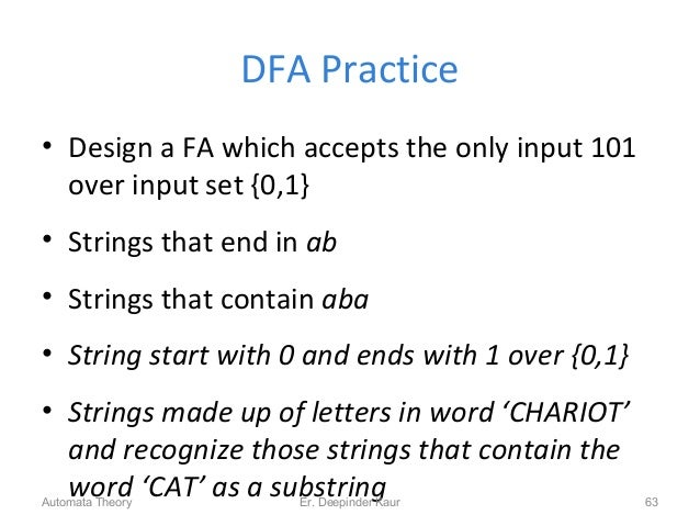 DFA Practice • Design a FA which accepts the only input 101 over input set {0,1} • Strings that end in ab • Strings that c...