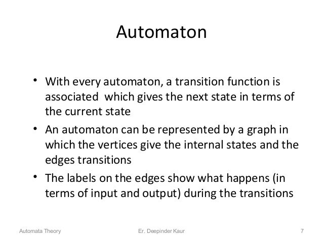 Automaton • With every automaton, a transition function is associated which gives the next state in terms of the current s...
