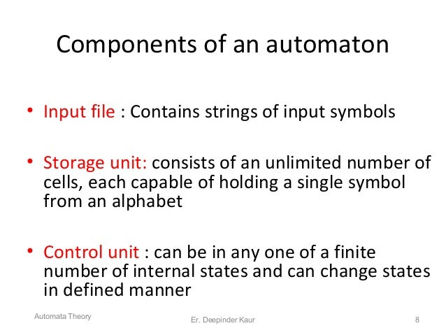 Components of an automaton • Input file : Contains strings of input symbols • Storage unit: consists of an unlimited numbe...