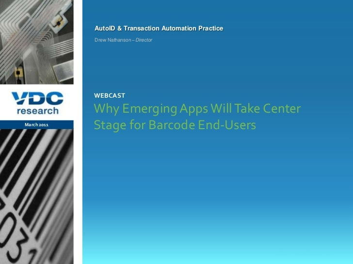 Why Emerging Apps Will Take Center Stage for Barcode End-Users<br />March 2011<br />webcast<br />Drew Nathanson–Director<b...