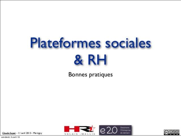 Claude Super - 11 avril 2013 - MartignyPlateformes sociales& RHBonnes pratiquesvendredi, 5 avril 13