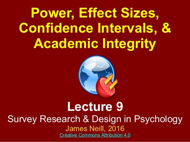 Lecture 9 Survey Research & Design in Psychology James Neill, 2016 Creative Commons Attribution 4.0 Power, Effect Sizes, C...