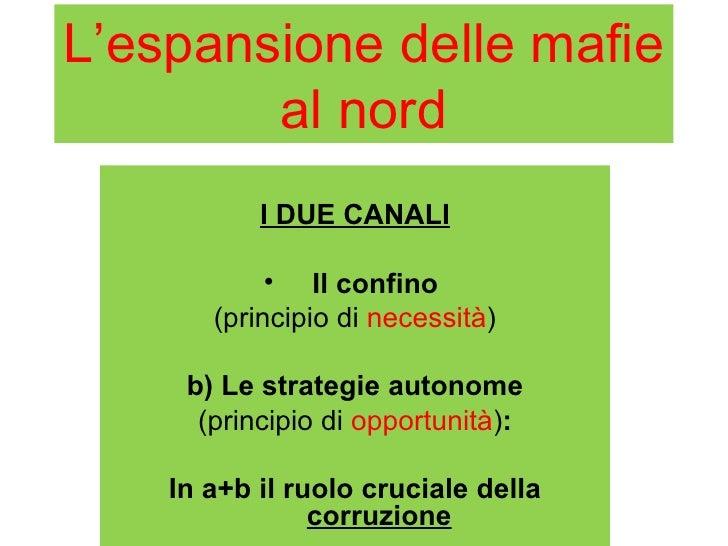L'espansione delle mafie        al nord           I DUE CANALI            • Il confino       (principio di necessità)     ...