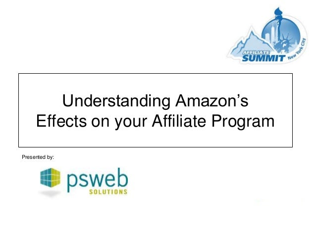 Understanding Amazon's Effects on your Affiliate Program Presented by: