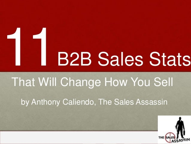 www.thesalesassassin.com 11B2B Sales Stats That Will Change How You Sell by Anthony Caliendo, The Sales Assassin