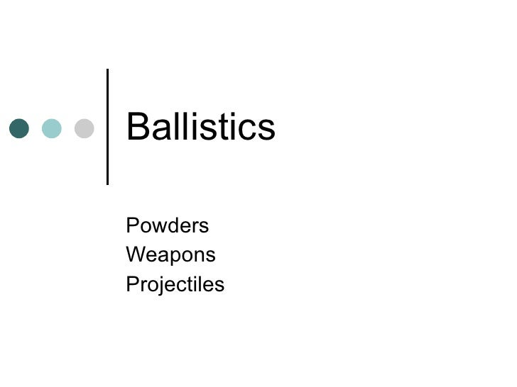 Ballistics Powders Weapons Projectiles