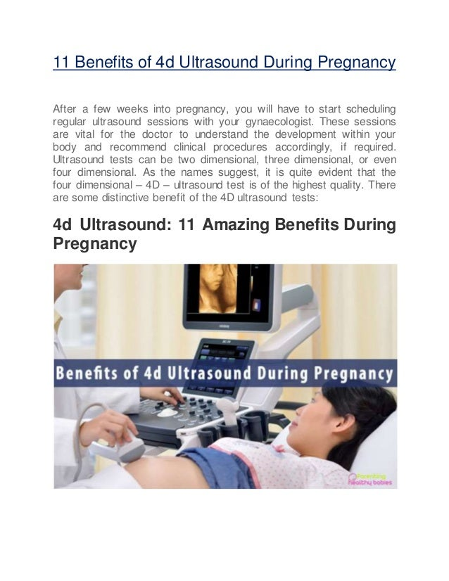 11 Benefits of 4d Ultrasound During Pregnancy After a few weeks into pregnancy, you will have to start scheduling regular ...