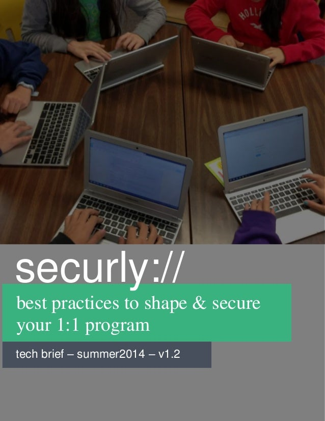 best practices to shape & secure your 1:1 program tech brief – summer2014 – v1.2 securly://