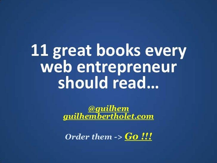 11 great books every web entrepreneur shouldread…<br />@guilhemguilhembertholet.com<br />Orderthem -> Go !!!<br />