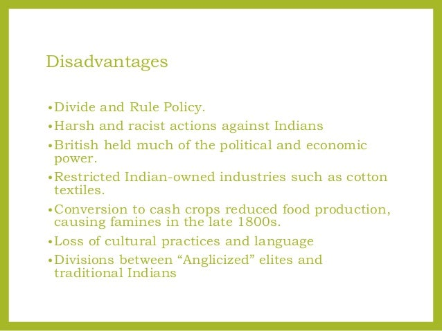 were advantages and disadvantages british rule india Advantages and disadvantages of rti act 2005 in india india got freedom from british rule on 15 august 1947 and citizens celebrate that day as independence day they promote democracy to maintain the balance in the nation and give equal rights to the entire population.
