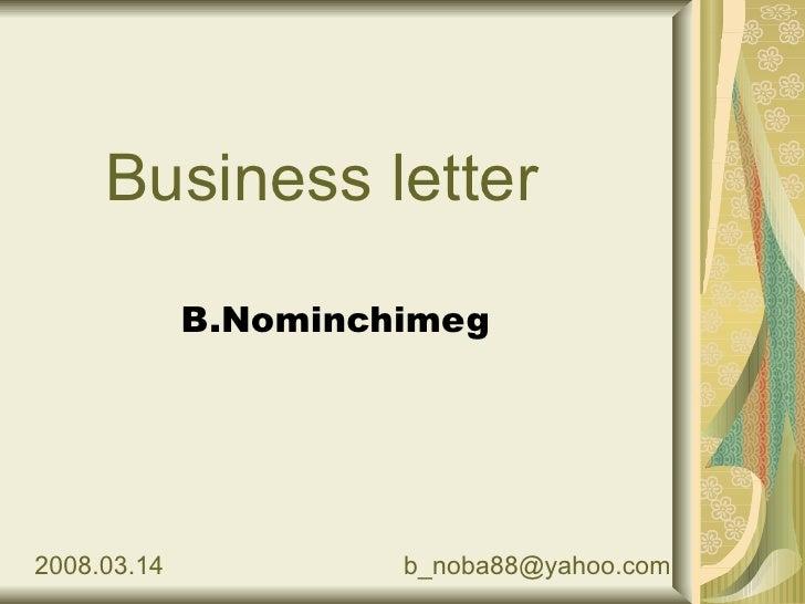 Business letter B.Nominchimeg 2008.03.14 [email_address]