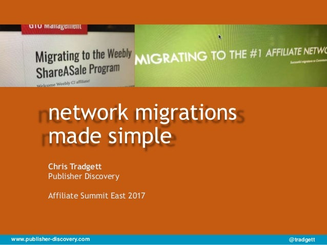 @tradgett Chris Tradgett Publisher Discovery Affiliate Summit East 2017 network migrations made simple www.publisher-disco...