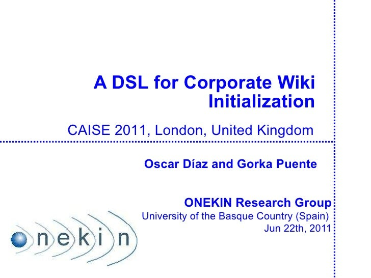 A  DSL  for Corporate Wiki Initialization ONEKIN Research Group University of the Basque Country (Spain)  Jun 22th, 2011 C...